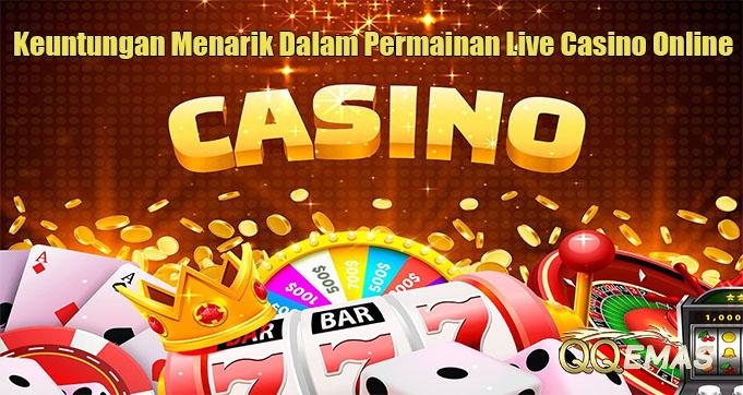 Keuntungan Menarik Dalam Permainan Live Casino Online