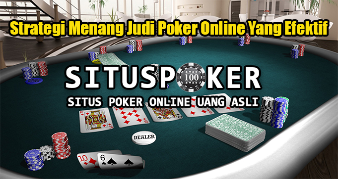 Strategi Menang Judi Poker Online Yang Efektif