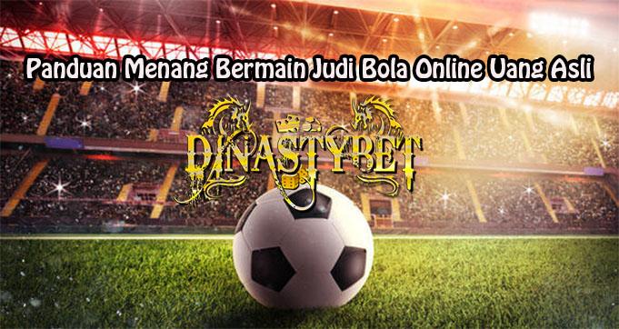 Panduan Menang Bermain Judi Bola Online Uang Asli